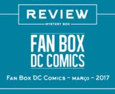 Review Mystery Box – Fan Box DC Comics Março 2017