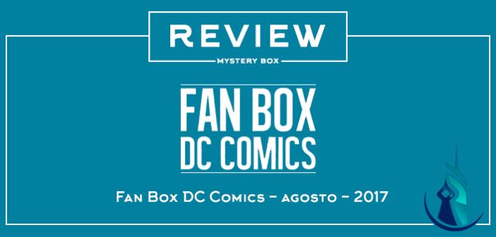 Review Mystery Box – Fan Box DC Comics Agosto 2017