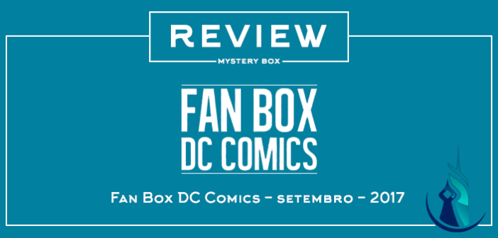 Review Mystery Box – Fan Box DC Comics Setembro 2017