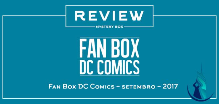 Review Mystery Box – Fan Box DC Comics Setembro 2017